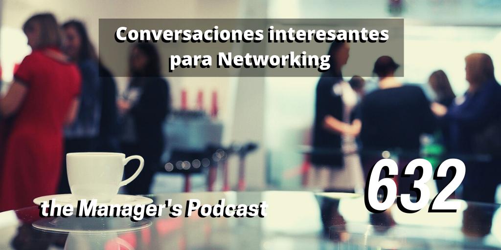 Consejos para iniciar una conversación de Networking | De qué se puede hablar en una reunión de profesionales | Conversaciones interesantes para Networking | ¿Qué hacer en un evento Networking? | Claves para conversación con posibles clientes y colaboradores
