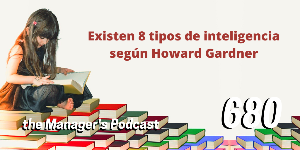 Howard Gardner y la Teoría de inteligencias múltiples | Existen 8 tipos de inteligencia según Howard Gardner | Cuál es la destreza interpersonal | la inteligencia intrapersonal | los ocho tipos de habilidades del ser humano | Sirve o no el coeficiente intelectual para evaluar a un candidato